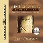 The Five Love Languages: Men's Edition: How to Express Heartfelt Commitment to Your Mate | Gary Chapman