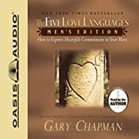 The Five Love Languages: Men's Edition: How to Express Heartfelt Commitment to Your Mate (       UNABRIDGED) by Gary Chapman Narrated by Gary Chapman