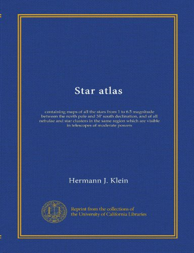 Star atlas: containing maps of all the stars from 1 to 6.5 magnitude between the north pole and 34 south declination, and of all nebulae and star ... are visible in telescopes of moderate powers PDF