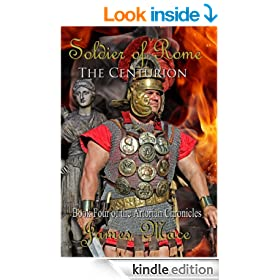 Soldier of Rome: The Centurion (The Artorian Chronicles)