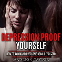 Depression Proof Yourself: How to Avoid and Overcome Being Depressed | Livre audio Auteur(s) : Madison Taylor Narrateur(s) : Jim D. Johnston