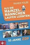 Als die Mainzelmännchen laufen lernten: 50 Jahre ZDF