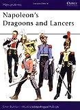 Napoleon's Dragoons and Lancers (Men-At-Arms Series, No 55)