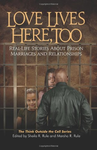 Love Lives Here, Too: Real-Life Stories About Prison Marriages and Relationships (Think Outside the Cell)