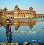 Madhya Pradesh: Unhurried, Unspoilt, Undiscovered Probir Sen