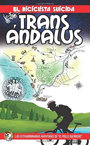 El biciclista suicida II: TransAndalus: Volume 2 (La aventuras del Pollo Guerrero)