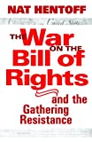 The War on the Bill of Rights and the Gathering Resistance (1583226214) by Nat Hentoff