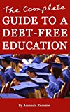 The Complete Guide to a Debt-Free Education: How to choose a school, win scholarships, make money, and live frugally!