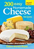 Debra Amrein-Boyes 200 Easy Homemade Cheese Recipes: From Cheddar & Brie to Butter & Yogurt