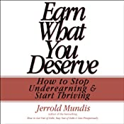 Earn What You Deserve: How to Stop Underearning & Start Thriving | [Jerrold Mundis]