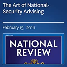 The Art of National-Security Advising Periodical by Jay Nordlinger Narrated by Mark Ashby