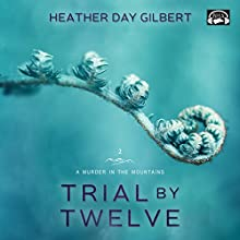 Trial by Twelve: A Murder in the Mountains, Book 2 Audiobook by Heather Day Gilbert Narrated by Becky Doughty