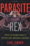 img - for Parasite Rex: Inside the Bizarre World of Nature's Most Dangerous Creatures 1st edition by Zimmer, Carl (2000) Hardcover book / textbook / text book