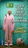 echange, troc Jonas Jonasson - Le vieux qui ne voulait pas fêter son anniversaire