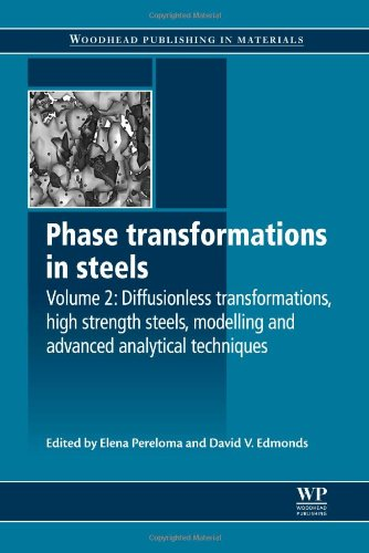 Phase Transformations In Steels, Volume 2: Diffusionless Transformations, High Strength Steels, Modelling And Advanced Analytical Techniques (Woodhead ... Series In Metals And Surface Engineering)