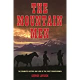Mountain Men: The Dramatic History And Lore Of The First Frontiersmen ~ George Laycock