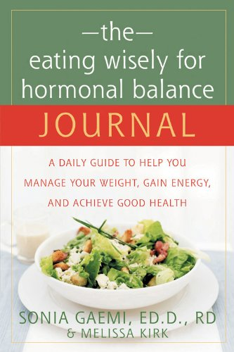 The Eating Wisely for Hormonal Balance Journal: A Daily Guide to Help You Manage Your Weight, Gain Energy, and Achieve G