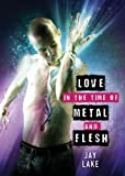 Love in the Time of Metal and Flesh (1607013401) by Lake, Jay