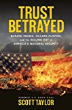 img - for Trust Betrayed: Barack Obama, Hillary Clinton, and the Selling Out of America's National Security book / textbook / text book