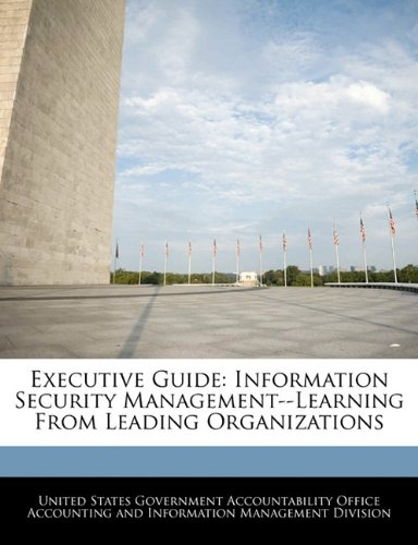 Executive Guide: Information Security Management--Learning From Leading Organizations