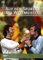 Auf den Spuren eines Weltmeisters: Der Triumph von M�nchen - Die Dokumentation der WM '74