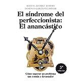 El Síndrome del perfeccionista: el anancástico: Cómo superar un problema tan común como devastador
