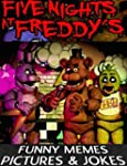 Five Nights At Freddy's: Funny Memes,...