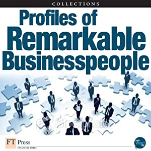 FT Press Delivers: Profiles of Remarkable Business People | [Fred Wiersema, Dean LeBaron, Michael F. Golden, John Kao, D. Michael Abrashoff, Gary Hirshberg, Nancy F. Koehn]