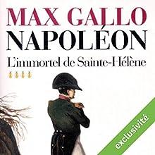 L'immortel de Sainte-Hélène (Napoléon 4) | Livre audio Auteur(s) : Max Gallo Narrateur(s) : Jean-Marc Galéra