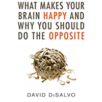 What Makes Your Brain Happy and Why You Should Do the Opposite (       UNABRIDGED) by David DiSalvo Narrated by David DiSalvo