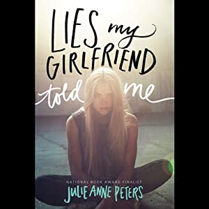 Lies My Girlfriend Told Me | [Julie Anne Peters]