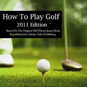 How to Play Golf: 2011 Edition Audiobook