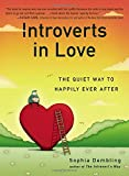 By Sophia Dembling Introverts in Love: The Quiet Way to Happily Ever After [Paperback]