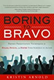 Image of Boring to Bravo: Proven Presentation Techniques to Engage, Involve, and Inspire Your Audience to Action