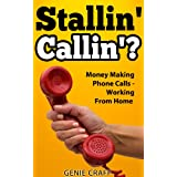 Stallin&amp;#39; Callin&amp;#39;? Money Making Phone Calls - Working From Home (Money Making - Working From Home)