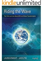 Riding the Wave: The Truth and Lies About 2012 and Global Transformation (The Wave Series) (English Edition)