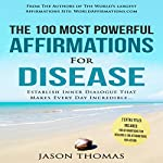 The 100 Most Powerful Affirmations for Disease: Establish Inner Dialogue That Makes Every Day Incredible | Jason Thomas