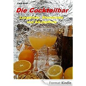 Die Cocktailbar - Longdrinks Shortdrinks und Alkoholfreie (German Edition)