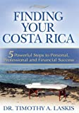 Finding Your Costa Rica : 5 Powerful Steps to Personal, Professional and Financial Success