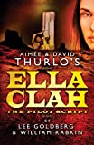 Lee Goldberg Aimee & David Thurlo's Ella Clah: The Pilot Script