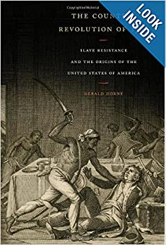 The Counter-Revolution of 1776: Slave Resistance and the Origins of the United States of America by Gerald Horne