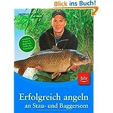 Erfolgreich angeln an Stau- und Baggerseen: Gewässer, Hotspots, Methoden, Zielfische