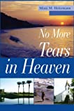 img - for No More Tears in Heaven[ NO MORE TEARS IN HEAVEN ] by Heitzmann, Mimi M. (Author) Sep-30-04[ Paperback ] book / textbook / text book
