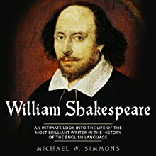 William Shakespeare: An Intimate Look into the Life of the Most Brilliant Writer in the History of the English Language Audiobook by Michael W. Simmons Narrated by Jim D. Johnston