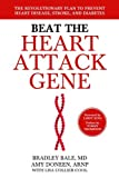 Beat the Heart Attack Gene: The Revolutionary Plan to Prevent Heart Disease, Stroke, and Diabetes