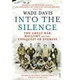 Wade Davis [ Into The Silence The Great War, Mallory and the Conquest of Everest ] [ INTO THE SILENCE THE GREAT WAR, MALLORY AND THE CONQUEST OF EVEREST ] BY Davis, Wade ( AUTHOR ) Oct-04-2012 Paperback