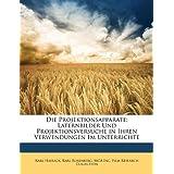 Die Projektionsapparate: Laternbilder Und Projektionsversuche in Ihren Verwendungen Im Unterrichte