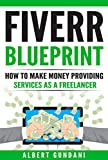 FIVERR BLUEPRINT: How To Make Money Providing Services As A Freelancer