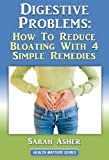 Digestive Problems: How To Reduce Bloating With 4 Simple Remedies (Health Matters Series)