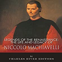 Legends of the Renaissance: The Life and Legacy of Niccolo Machiavelli | Livre audio Auteur(s) :  Charles River Editors Narrateur(s) : Kelly Rhodes